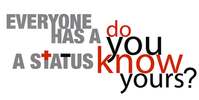 Everyone has a status, do you know yours?